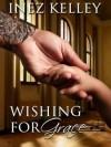 Wishing for Grace - Inez Kelley