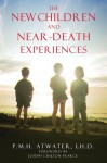 The New Children and Near-Death Experiences - P.M.H. Atwater, L.H. Atwater, Joseph Chilton Pearce