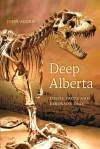 Deep Alberta: Fossil Facts and Dinosaur Digs - John Acorn