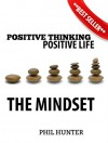 Positive Thinking Positive Life: The Mindset: A guide to changing your mindset from negative to positive for a happy successful life - Phil Hunter, Phil Hunter