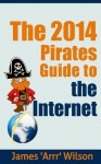 The 2014 Pirates Guide to the Internet - James R. Wilson