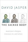 The Sacred Body: Asceticism in Religion, Literature, Art, and Culture (Studies in Christianity and Literature) - David Jasper