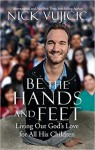 Be the Hands and Feet: Living Out God's Love for All His Children - Nick Vujicic