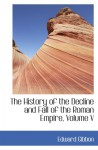 The History of the Decline and Fall of the Roman Empire, Volume V - Edward Gibbon