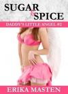 Sugar & Spice: Daddy's Little Angel #2 - Erika Masten