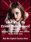 Look What My Friend Made Happen! Volume One (Sharing is Caring, and these Friends Really, Really Care): Five Group Sex Erotica Stories - Andrea Tuppens, Kandace Tunn, Maggie Fremont, Andi Allyn, Francine Forthright