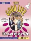 The Last Posh Frock: The Good Life Series, Volume 6 - John Esmonde, Bob Larbey, Richard Briers, Felicity Kendal, Paul Eddington, Penelope Keith