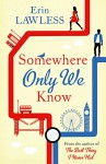 Somewhere Only We Know - Erin Lawless