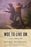 Woe to Live On: A Novel - Daniel Woodrell, Ron Rash