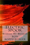 Electric Spook: Stories of Horror - Ron W. Koppelberger Jr.