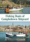 Fishing Boats of Campbeltown Shipyard - Peter Drummond, Sam Henderson