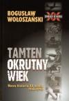 Tamten okrutny wiek: Nowa historia XX wieku 1914-1990 - Bogusław Wołoszański