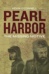 Pearl Harbor: The Missing Motive - Kevin O'Connell