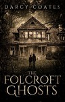 The Folcroft Ghosts - Darcy Coates