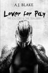 LOVER FOR PAY: The Escort & The Teacher - A.J. Blake
