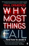 Why Most Things Fail: And How to Avoid It - Paul Ormerod