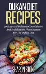 Dukan Diet Recipes: 40 Easy And Delicious Consolidation And Stabilization Phase Recipes For The Dukan Diet (Dukan Diet, Weight Loss, Lose Weight Fast, Dukan, Diet Plan, Dukan Diet Recipes) - Sharon Stone