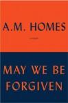 May We Be Forgiven - A.M. Homes