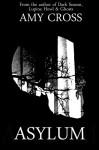 Asylum: The Complete Series - Amy Cross