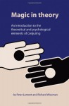 Magic in Theory: An Introduction to the Theoretical and Psychological Elements of Conjuring - Peter Lamont, Richard Wiseman