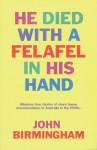 He Died With A Felafel In His Hand - John Birmingham
