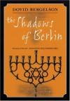 The Shadows of Berlin: The Berlin Stories of Dovid Bergelson - David Bergelson, Dovid Bergelson, Joachim Neugroschel