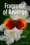 Fragrance of Revenge - Dick Waters