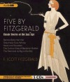 Five by Fitzgerald: Classic Stories of the Jazz Age - F. Scott Fitzgerald, Bronson Pinchot, Stephen R. Thorne