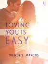 Loving You Is Easy - Wendy S. Marcus