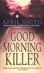 Good Morning, Killer - April Smith