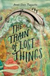 The Train of Lost Things - Ammi-Joan Paquette