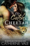 To Catch A Cheetah (Paranormal Cheetah Shifter BBW Romance) - Catherine Vale