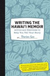 Writing the Hawaii Memoir: Advice and Exercises to Help You Tell Your Story - Darien Gee