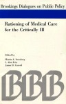 Rationing of Medical Care for the Critically Ill/Report of a Conference Held in Washington, D.C., on May 27, 1986, Sponsored by the Brookings institut (Brookings Dialogues on Public Policy) - Martin A. Strosberg, James D. Carroll, I. Alan Fein