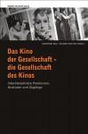 Das Kino der Gesellschaft - die Gesellschaft des Kinos : interdisziplinäre Positionen, Analysen und Zugänge - Manfred Mai, Rainer Winter