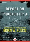 Report on Probability A - Brian W Aldiss
