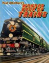 Paul Atterbury's Wonder Book of Trains. - Paul Atterbury
