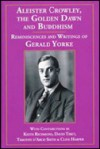 Aleister Crowley, the Golden Dawn, and Buddhism. Reminiscences and Writings of Gerald Yorke - Gerald Yorke, David Tibet, Timothy D'Arch Smith, Keith Richmond