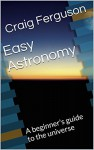 Easy Astronomy: A beginner's guide to the universe - Craig Ferguson