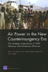 Air Power In The New Counterinsurgency Era: The Strategic Importance Of USAF Advisory And Assistance Missions - Alan J. Vick, Adam Grissom, William Rosenau, Beth Grill, Karl P. Mueller