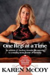 One Rep at a Time: An Athlete and Mother Reveals the Secrets to Creating Inner Power and Serenity, Includes the 8-Week Bliss(tm) Body Mak - Karen McCoy