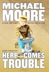 Here Comes Trouble - Michael Moore