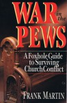 War in the Pews: A Foxhole Guide to Surviving Church Conflict - Frank Martin