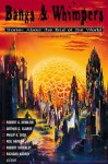 Bangs & Whimpers: Stories about the End of the World - Robert A. Heinlein, Arthur C. Clarke, J.G. Ballard, Robert Silverberg, Philip K. Dick, Howard Fast, Robert Sheckley, James Tiptree Jr., James Thurber, Walter Van Tilburg Clark, John Varley, Richard Kadrey, Robert Reed, James Frenkel, C.C. Shackleton, Frank L. Pollack, Fr