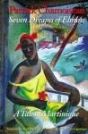 Seven Dreams of Elmira: A Tale of Martinique: Being the Confessions of an Old Worker at the Saint-Etienne Distillery - Patrick Chamoiseau, Mark Polizzotti