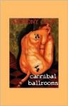 Cannibal Ballrooms - Anthony Cain