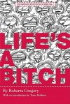 Life's a Bitch: The Complete Bitchy Bitch Stories - Roberta Gregory