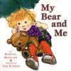 My Bear and Me - Barbara Maitland, Lisa Flather