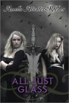All Just Glass (Den of Shadows, #5) - Amelia Atwater-Rhodes