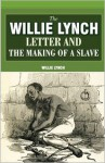 The Willie Lynch Letter And The Making of A Slave - Willie Lynch
